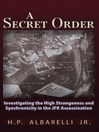 A Secret Order (eBook): Investigating the High Strangeness and Synchronicity in the JFK Assassination